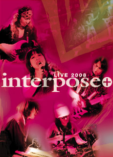 interpose+ Live DVD 2008